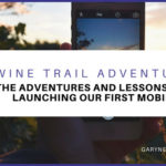 Wine Trail Adventures – The Adventures and Lessons From Launching Our First Mobile App