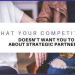 What Your Competition Doesn't Want You To Know About Strategic Partnerships