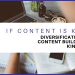 If Content is King Then, Diversification of Content Builds the Kingdom