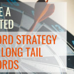 Create a Laser-Targeted Keyword Strategy Using Long Tail Keywords