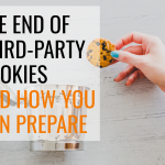 The End of Third-Party Cookies: What Does It Mean for E-Commerce Businesses and How Can You Prepare?